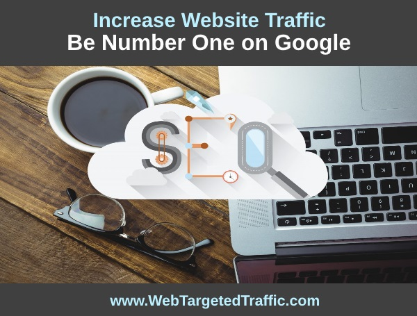 Increase Website Traffic - Be Number One on Google